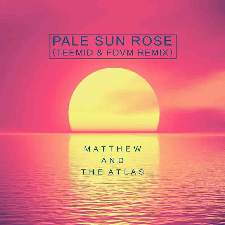 Matthew And The Atlas – Pale Sun Rose (TEEMID & FDVM Remix)
