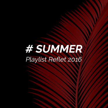 Playlist Reflet Summer 2016